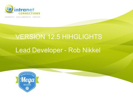VERSION 12.5 HIHGLIGHTS Lead Developer - Rob Nikkel.