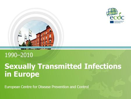 1990–2010 Sexually Transmitted Infections in Europe European Centre for Disease Prevention and Control.