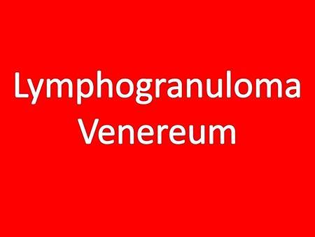 Symptoms Lymphogranuloma Venereum is a sexually transmitted infection; it starts with a small, painless sore on the penis, vagina or rectum. This sore.