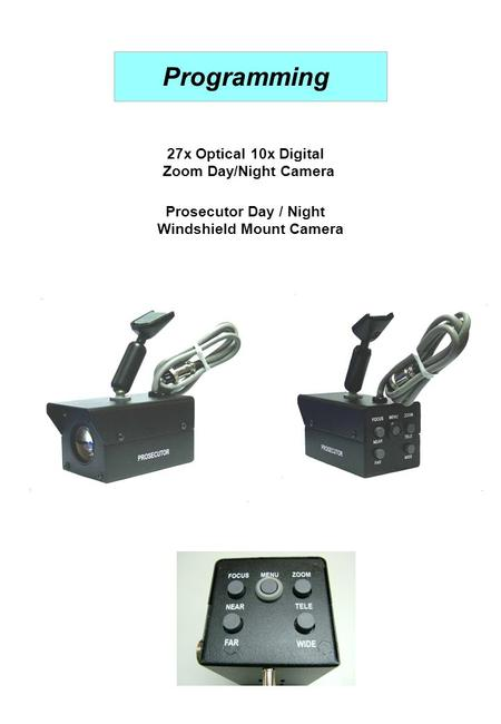 Programming 27x Optical 10x Digital Zoom Day/Night Camera Prosecutor Day / Night Windshield Mount Camera.