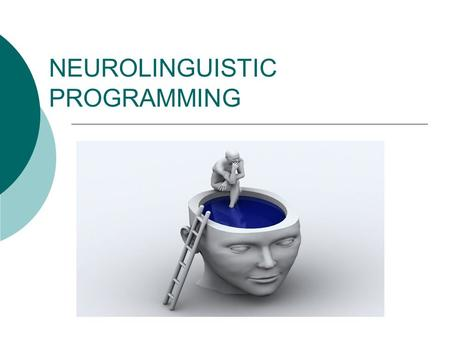 NEUROLINGUISTIC PROGRAMMING. Richard BANDLER John GRINDLER In the mid 1970's as an alternative form of therapy.