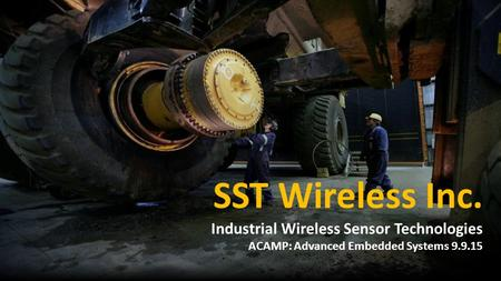 SST Wireless Inc. Industrial Wireless Sensor Technologies ACAMP: Advanced Embedded Systems 9.9.15.
