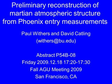 Preliminary reconstruction of martian atmospheric structure from Phoenix entry measurements Paul Withers and David Catling Abstract P54B-08.