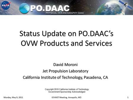Copyright 2009 California Institute of Technology. Government Sponsorship Acknowledged. Status Update on PO.DAAC's OVW Products and Services David Moroni.