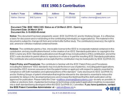 1/21/20161 Document Title: IEEE 1900.5 WG Status as of 24 March 2015 - Opening Document Date: 24 March 2015 Document No: 5-15-0020-00-mmat Author's NameAffiliationAddressPhoneemail.