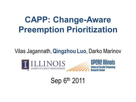 CAPP: Change-Aware Preemption Prioritization Vilas Jagannath, Qingzhou Luo, Darko Marinov Sep 6 th 2011.