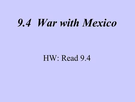 9.4 War with Mexico HW: Read 9.4. President Polk tries to buy California from Mexico. His envoy, John Slidell, is refused. Polk orders Gen. Zachary Taylor.