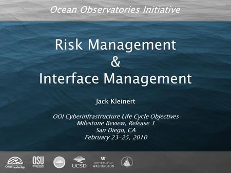 Ocean Observatories Initiative Risk Management & Interface Management Jack Kleinert OOI Cyberinfrastructure Life Cycle Objectives Milestone Review, Release.