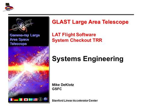 GLAST Large Area Telescope LAT Flight Software System Checkout TRR Systems Engineering Mike DeKlotz GSFC Stanford Linear Accelerator Center Gamma-ray Large.