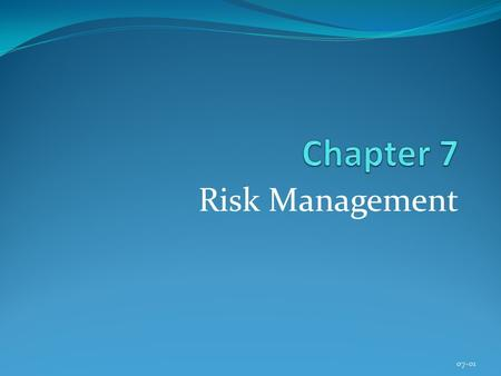 Risk Management 07-01. Copyright © 2013 Pearson Education, Inc. Publishing as Prentice Hall Chapter 7 Learning Objectives After completing this chapter,