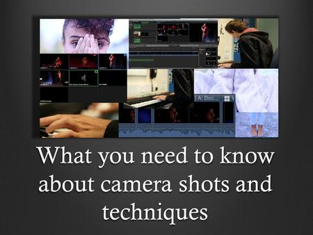 What you need to know about camera shots and techniques.