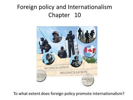 Foreign policy and Internationalism Chapter 10 To what extent does foreign policy promote internationalism?