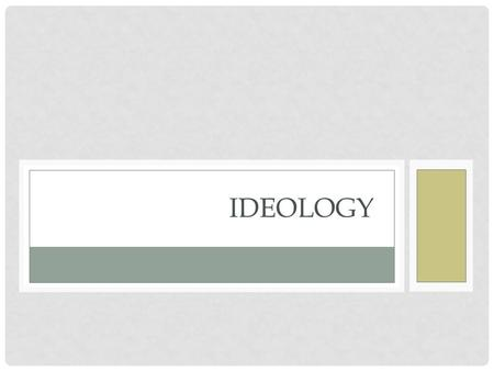 IDEOLOGY. The role of ideas in politics How Ideology Influences Politics… What people think and believe about society, power, rights, etc. determines.