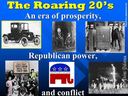 The Roaring 20's An era of prosperity, Republican power, and conflict Susan M. Pojer, Web Mistress