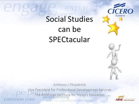 Social Studies can be SPECtacular Anthony J Fitzpatrick Vice President for Professional Development Services The American Institute for History Education.