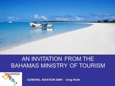 AN INVITATION FROM THE BAHAMAS MINISTRY OF TOURISM GENERAL AVIATION 2009 - Greg Rolle.