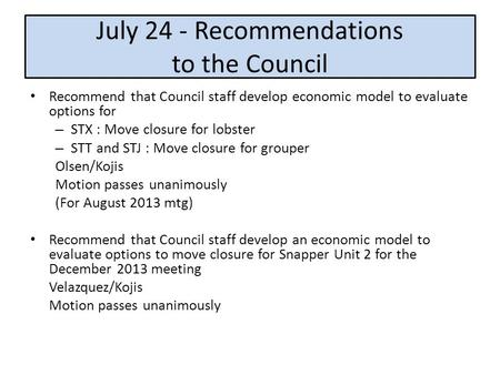 July 24 - Recommendations to the Council Recommend that Council staff develop economic model to evaluate options for – STX : Move closure for lobster –