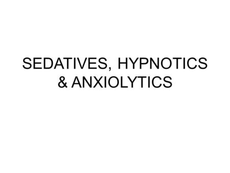 SEDATIVES, HYPNOTICS & ANXIOLYTICS