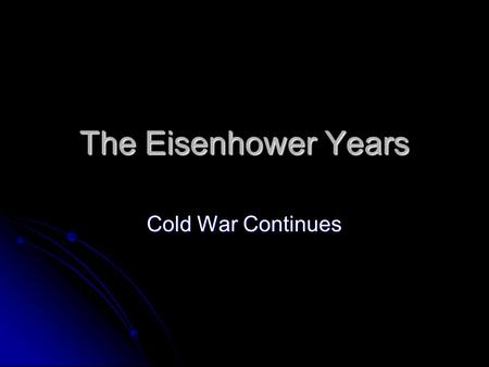 "The Eisenhower Years Cold War Continues. ""We Like Ike"" ""Liberal on human issues, conservative on economic issues"" ""Liberal on human issues, conservative."