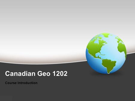 Canadian Geo 1202 Course Introduction. Course Overview Unit 1 Natural and Human Systems (SCO 1.0 and SCO 2.0) - What happens when systems interact? In.