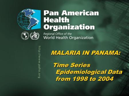 Pan American Health Organization Malaria in Panama, 1998–20041... Title of the presentation Author Title of the presentation Author MALARIA IN PANAMA: