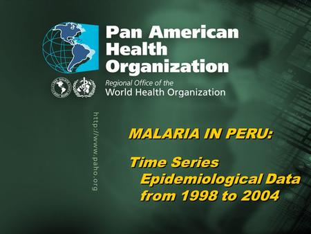 Pan American Health Organization Malaria in Peru, 1998–20051... Title of the presentation Author Title of the presentation Author MALARIA IN PERU: Time.