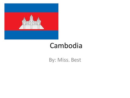 Cambodia By: Miss. Best. Cambodia Angkor Wat is found in Cambodia.