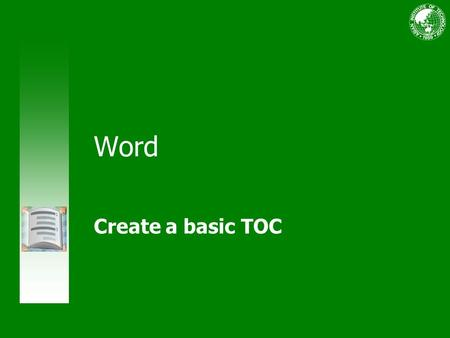 Word Create a basic TOC. Course contents Overview: table of contents basics Lesson 1: About tables of contents Lesson 2: Format your table of contents.