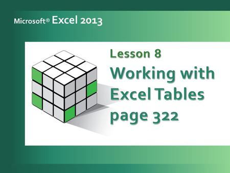 Microsoft® Excel 2013. 2 Create an Excel table. 1 Work with the Table Tools Design tab. 2 Sort and filter records in a table. 3 Identify structured references.