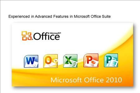 Experienced in Advanced Features in Microsoft Office Suite.