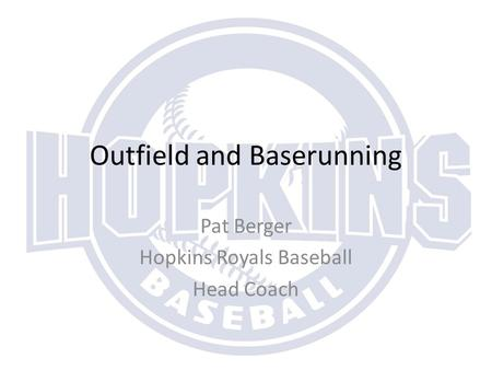 Outfield and Baserunning Pat Berger Hopkins Royals Baseball Head Coach.