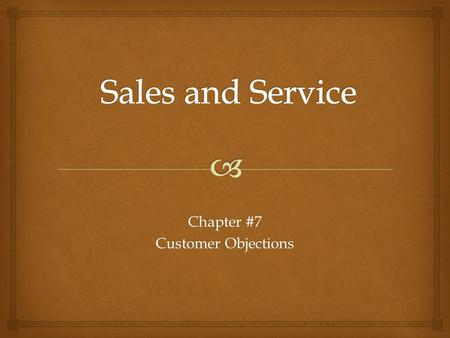 Chapter #7 Customer Objections.   1) Excuse – Usually given when the person has no intention of buying. May be based on fact. (I haven't got time).