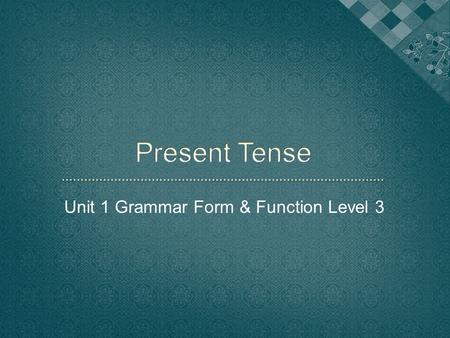 Unit 1 Grammar Form & Function Level 3. Form [= grammar structure]Example 1. Affirmative Sentence **(Subject) + (Base verb) or (Subject) + (Base verb.