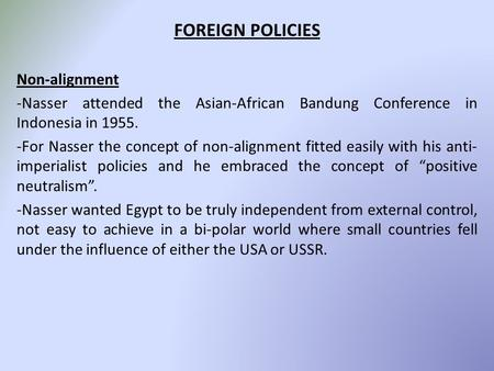 FOREIGN POLICIES Non-alignment -Nasser attended the Asian-African Bandung Conference in Indonesia in 1955. -For Nasser the concept of non-alignment fitted.