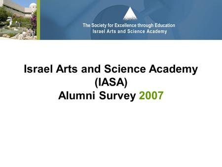 Israel Arts and Science Academy (IASA) Alumni Survey 2007.