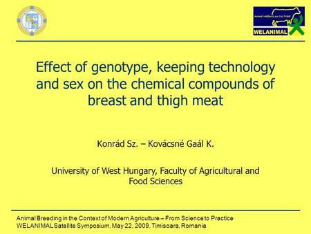 Animal Breeding in the Context of Modern Agriculture – From Science to Practice WELANIMAL Satellite Symposium, May 22, 2009, Timisoara, Romania Effect.