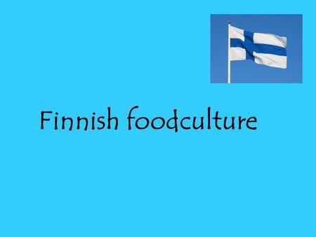 Finnish foodculture. Finnish breakfast In Finland we usually eat very healthy breakfast Our breakfast drinks are juice, coffee, tea or hot chocolate.
