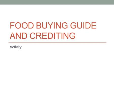 FOOD BUYING GUIDE AND CREDITING Activity. How much chicken fajita meat to credit for 2 oz equivalent m/ma?