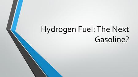 Hydrogen Fuel: The Next Gasoline?. Why hydrogen? Most abundant element in the universe Clean burning.