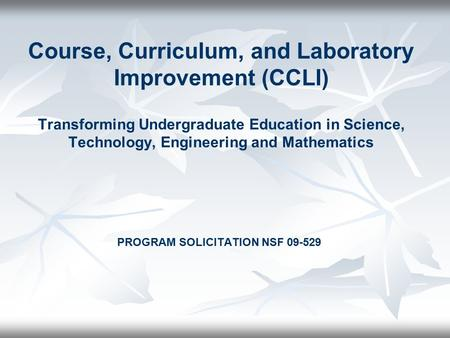 Course, Curriculum, and Laboratory Improvement (CCLI) Transforming Undergraduate Education in Science, Technology, Engineering and Mathematics PROGRAM.