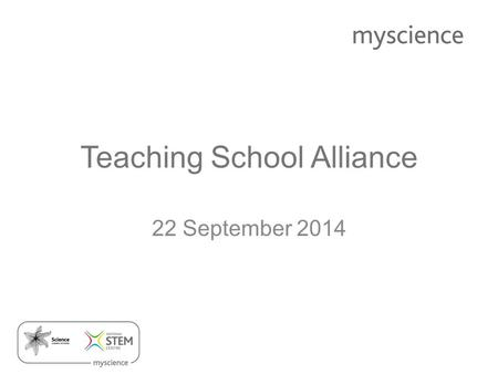 Teaching School Alliance 22 September 2014. Aims of the day Understand changes to accountability measures and how these affect science. Contribute to.