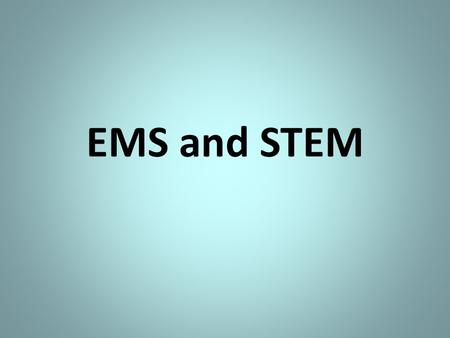 EMS and STEM. What is STEM? Science, Technology, Engineering, and Math STEM education is an interdisciplinary approach to learning where rigorous academic.