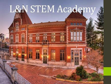 L&N STEM Academy. What does the L&N Offer? Rigorous STEM Curriculum Small School Setting Digital Based instruction Advanced Placement/Dual Enrollment.