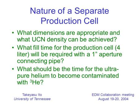 Takeyasu Ito University of Tennessee EDM Collaboration meeting August 19-20, 2004 Nature of a Separate Production Cell What dimensions are appropriate.