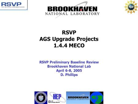RSVP AGS Upgrade Projects 1.4.4 MECO RSVP Preliminary Baseline Review Brookhaven National Lab April 6-8, 2005 D. Phillips.
