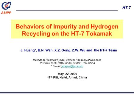 ASIPP HT-7 Behaviors of Impurity and Hydrogen Recycling on the HT-7 Tokamak J. Huang*, B.N. Wan, X.Z. Gong, Z.W. Wu and the HT-7 Team Institute of Plasma.