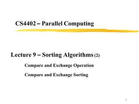 1 CS4402 – Parallel Computing Lecture 9 – Sorting Algorithms (2) Compare and Exchange Operation Compare and Exchange Sorting.