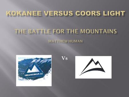 Vs.  The Issue  Coors Light  Kokanee  David Versus Goliath  Intellectual Property  Conclusion  References.