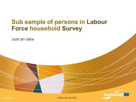 15-April-10 Johan van der Valk Sub sample of persons in Labour Force household Survey Just an idea.