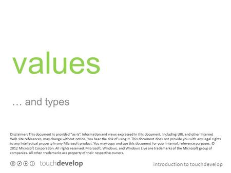 "Introduction to touchdevelop values … and types Disclaimer: This document is provided ""as-is"". Information and views expressed in this document, including."